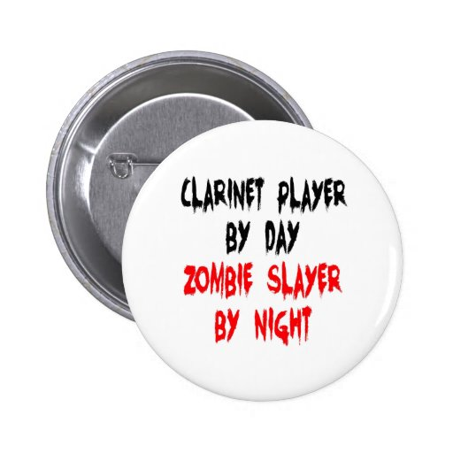 Zombie Slayer Clarinet Player Pinback Buttons