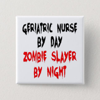 Zombie Slayer Geriatric Nurse Button