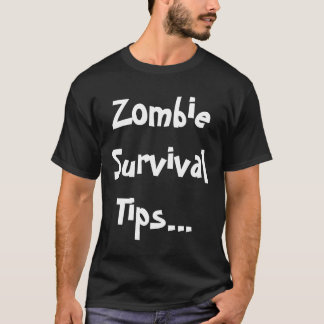 Zombie Survival Tips... T-Shirt