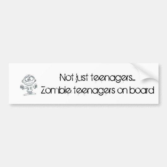 Zombie teenagers on board bumper sticker