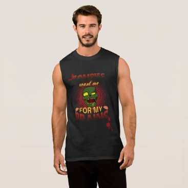 Halloween Themed Zombie want me for my brains sleeveless shirt