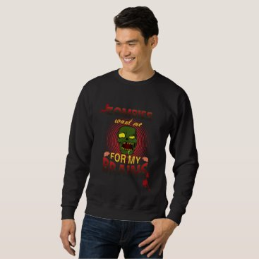 Halloween Themed Zombie want me for my brains sweatshirt