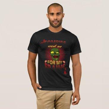 Halloween Themed Zombie want me for my brains T-Shirt