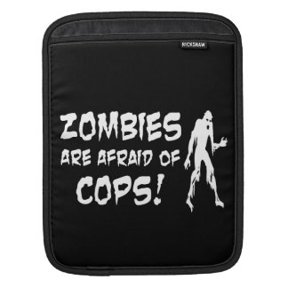 Zombies Are Afraid Of Cops Gifts iPad Sleeve