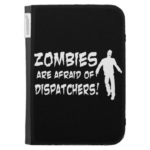 Zombies Are Afraid Of Dispatchers Kindle 3 Case