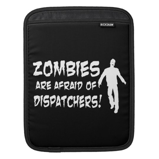 Zombies Are Afraid Of Dispatchers Sleeve For iPads
