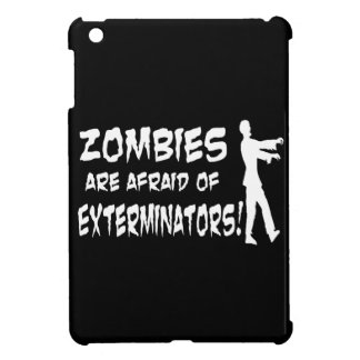 Zombies Are Afraid Of Exterminators iPad Mini Case