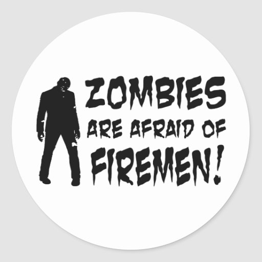 Zombies Are Afraid Of Firemen Gifts Classic Round Sticker