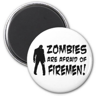 Zombies Are Afraid Of Firemen Gifts Magnets
