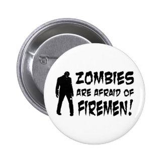 Zombies Are Afraid Of Firemen Gifts Pinback Button
