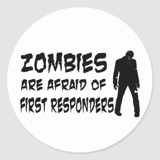 Zombies Are Afraid Of First Responders Classic Round Sticker