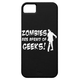 Zombies Are Afraid Of Geeks Gifts iPhone 5 Cases