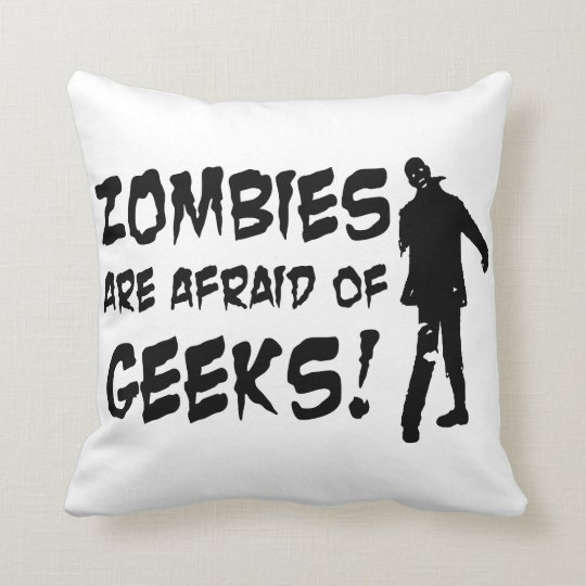 Zombies Are Afraid Of Geeks Gifts Throw Pillow