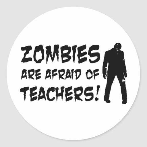 Zombies Are Afraid Of Teachers Round Stickers