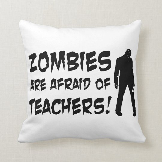 Zombies Are Afraid Of Teachers Throw Pillow