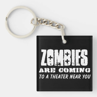 Zombies are coming to a theater near you keychain