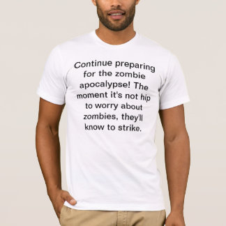 Zombies Are Coming Whether It Is Hip Or Not Tshirt