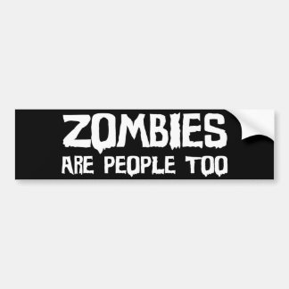 Zombies Are People Too - Bumper Sticker