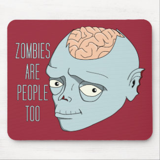 Zombies Are People Too Mouse Pad