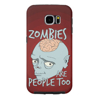 Zombies Are People Too Samsung Galaxy S6 Cases