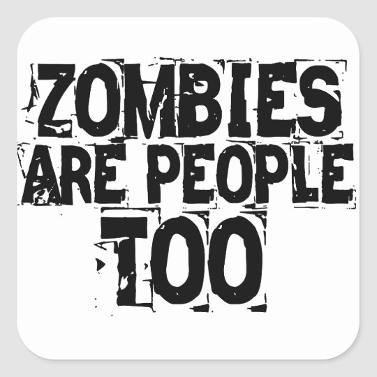 Zombies are people too square sticker