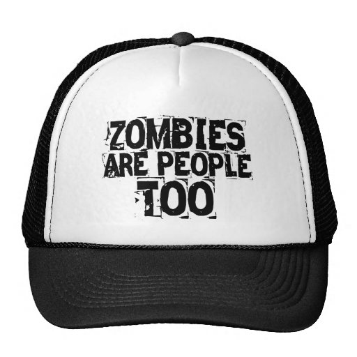 Zombies are people too trucker hat