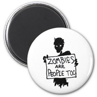 ZOMBIES ARE PEOPLE TOO zombie humor funny Magnet