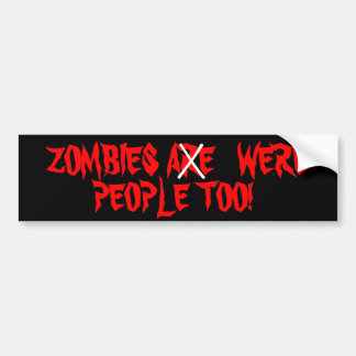 Zombies Are Were people Too Bumper Sticker