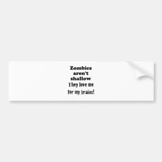Zombies aren't Shallow, They Love me for my Brains Car Bumper Sticker
