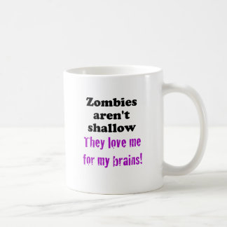Zombies aren't Shallow, They Love me for My Brains Coffee Mug