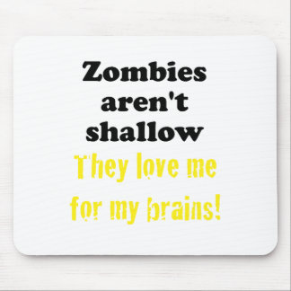 Zombies aren't Shallow, They Love me for My Brains Mouse Pad