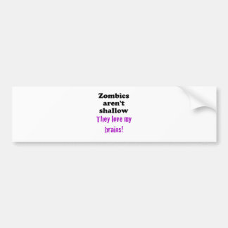 Zombies aren't Shallow, They Love my Brains Car Bumper Sticker
