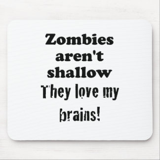 Zombies aren't Shallow, They Love my Brains Mouse Pad