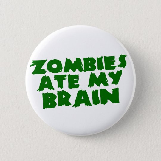 Zombies Ate My Brain Pinback Button