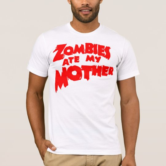 zombies ate my mother T-Shirt