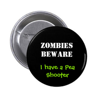 ZOMBIES BEWARE, I have a Pea Shooter Pinback Button