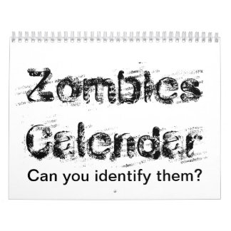 Zombies Calendar.  Can You Identify Them? Calendar