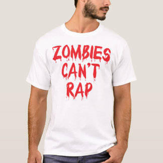 Zombies Can't Rap T Shirt