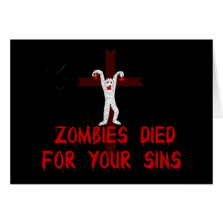 Zombies Died For Your Sins Card