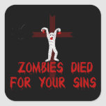 Zombies Died For Your Sins Square Sticker