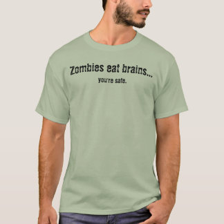 Zombies eat brains...,  you're safe. T-Shirt