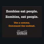 "Zombies, eat people. poster<br><div class=""desc"">Show your support for grammar and the funny ways it can change a sentence!</div>"