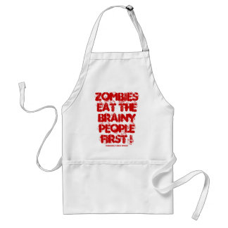 ZOMBIES EAT THE BRAINY PEOPLE FIRST ! ADULT APRON