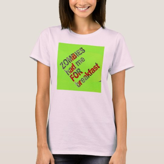 Zombies had me for breakfast T-Shirt