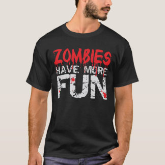 Zombies Have More Fun Dark T-Shirt
