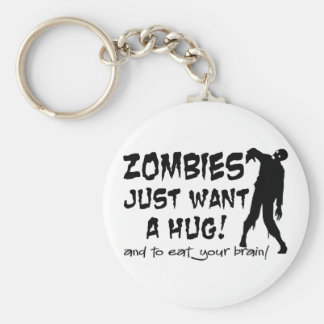Zombies Just Want A Hug Keychain