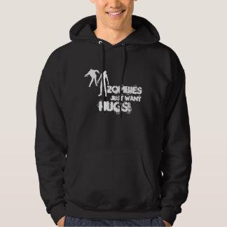 Zombies just want hugs hoodie