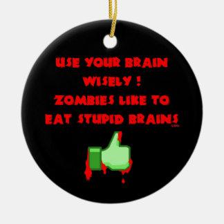 Zombies like stupid brains ceramic ornament