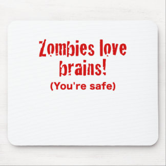 Zombies Love Brains! Youre Safe Mouse Pad