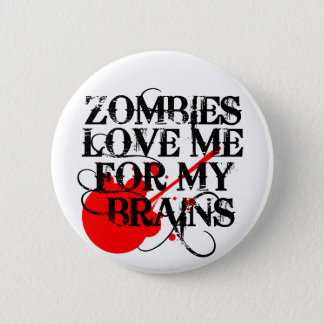 Zombies Love Me For My Brain Button